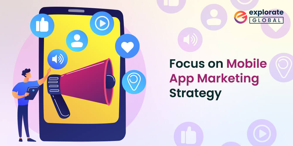 Create a robust Mobile app marketing strategy