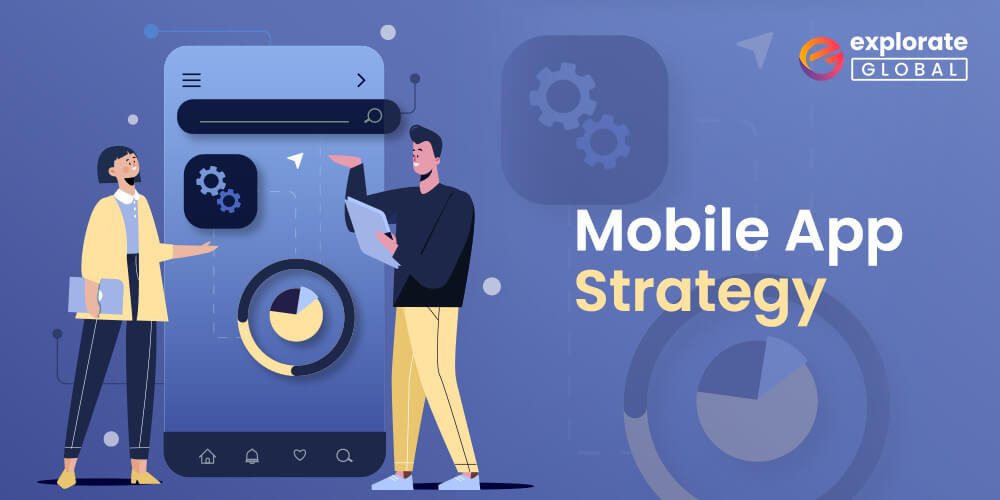 Tips to create a strong Mobile App Strategy