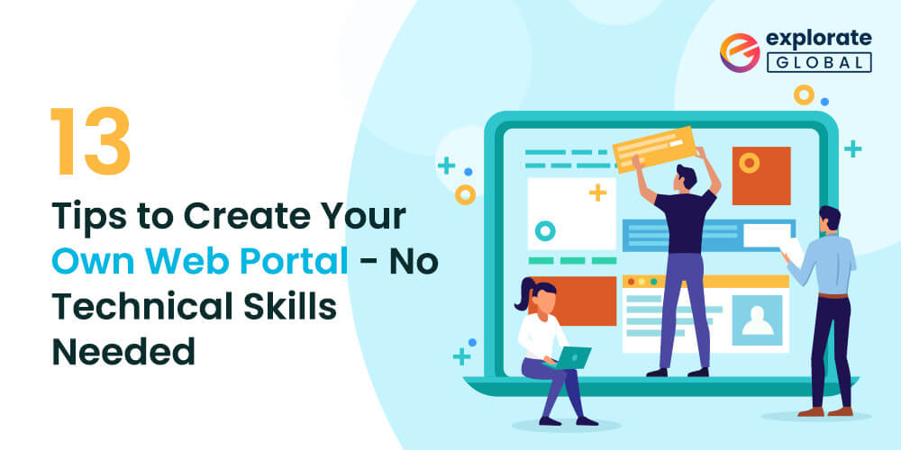 13 Tips to Create Your Own Web Portal In 2021 – No Technical Skills Needed