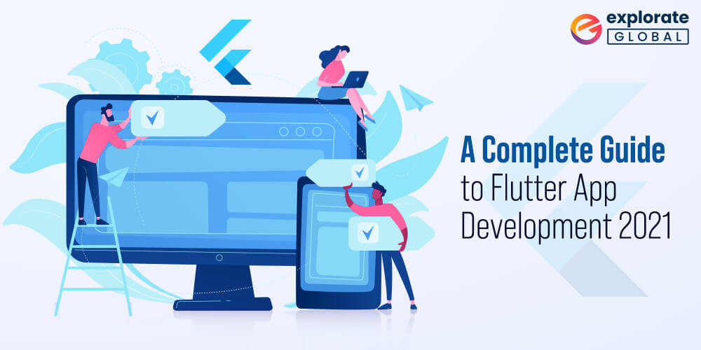 A Complete Guide to Flutter App Development in 2021