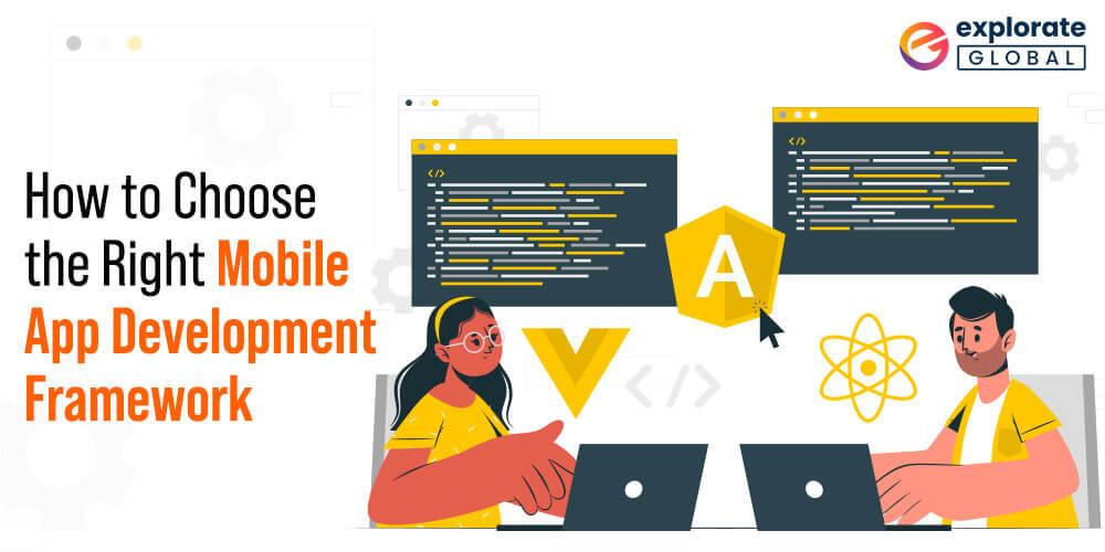 How to Choose the Right Mobile App Development Framework? – 6 Tips Inside