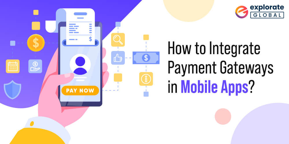 How to Integrate Payment Gateways in Mobile Apps – A Complete Guide