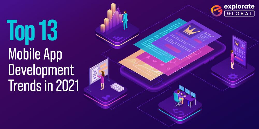 Top 13 Mobile App Development Trends in 2021