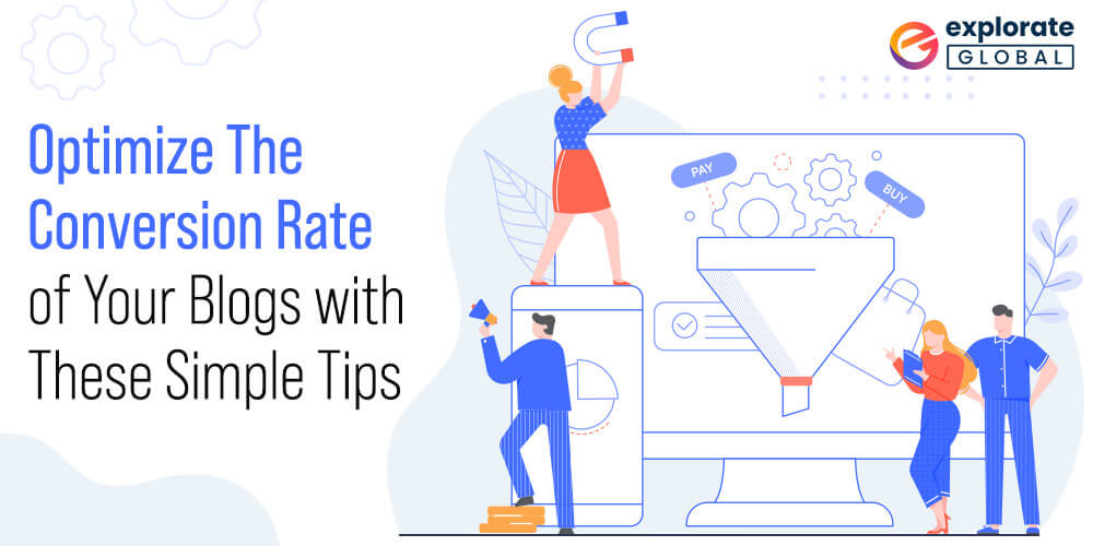 Optimize The Conversion Rate of Your Blogs with These Simple Tips