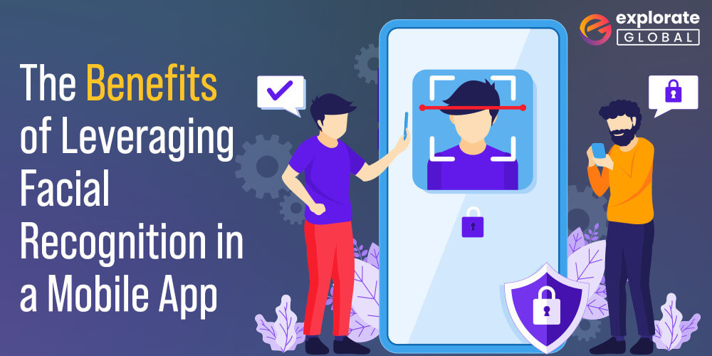 Advantages of implementing Facial Recognition in a Mobile App