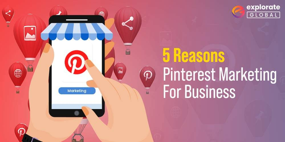 5 Reasons You Should Focus on Pinterest Marketing For business