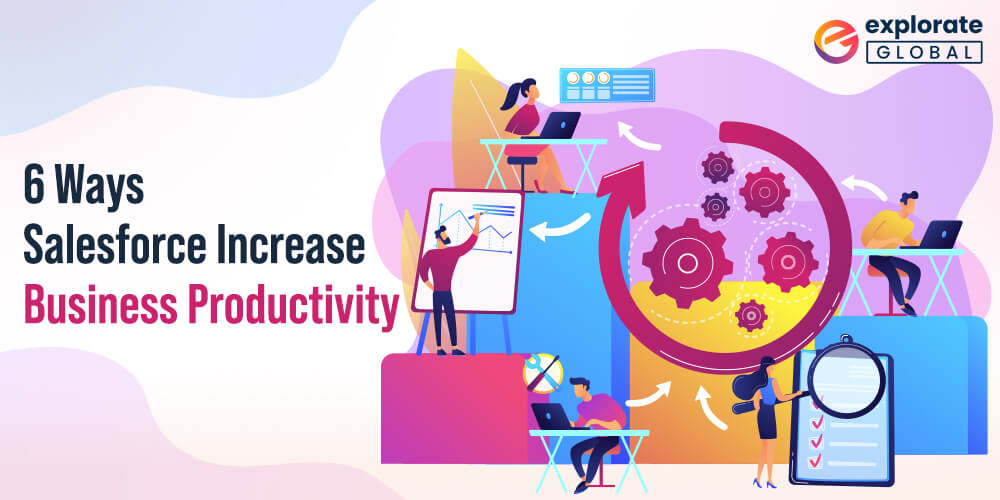 6 Ways How Salesforce Development Can Increase Business Productivity