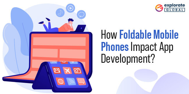 How Foldable Mobile Phones Impact App Development Process?