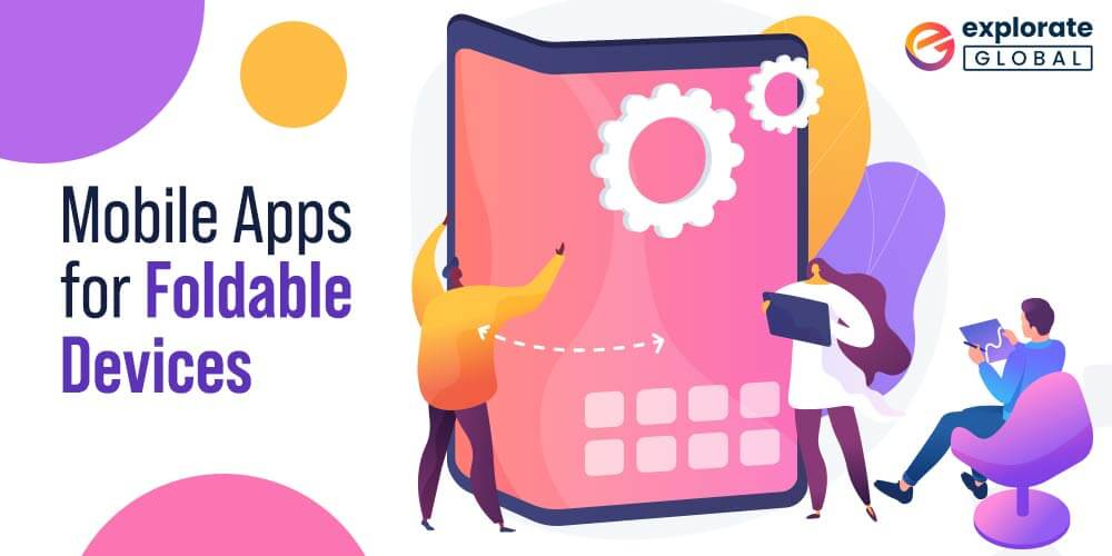 Mobile Apps for Foldable Devices – Is That The Future of Mobile App Development?