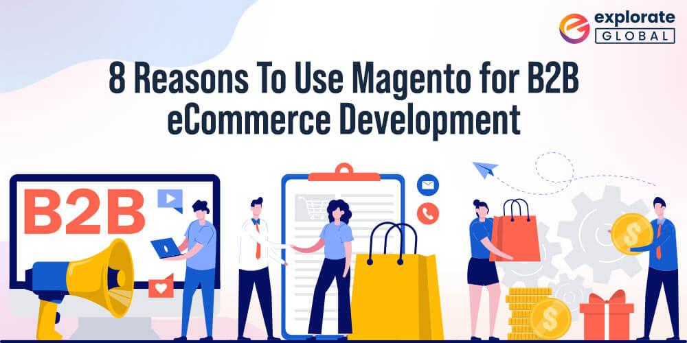 8 Reasons To Use Magento eCommerce Development Platform for B2B