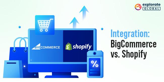 Integration: BigCommerce vs. Shopify eCommerce development