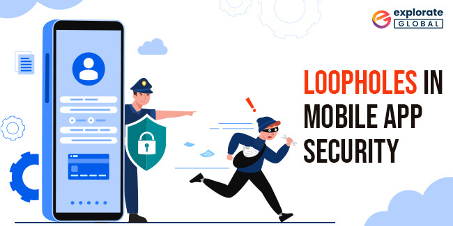 Potential Loopholes in Mobile App Security