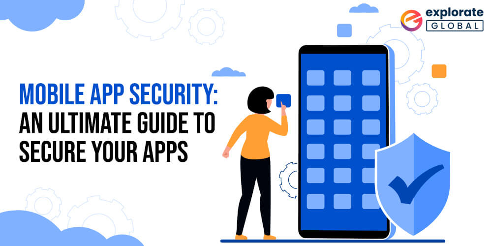Mobile App Security: An Ultimate Guide To Secure Your Apps