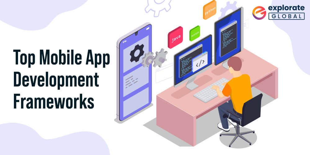 Top Mobile App Development Frameworks and Tools of 2021